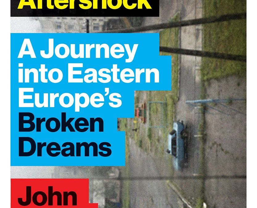 Book Event: Aftershock: A Journey into Eastern Europe's Broken Dreams