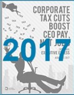 Executive Excess 2017: Corporate Tax Cuts Boost CEO Pay, Not Jobs