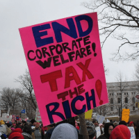 end corporate welfare - tax the rich - taxation