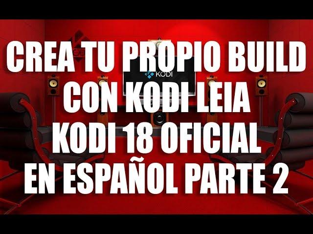 CREA TU PROPIO BUILD EN KODI LEIA KODI 18 OFICIAL PARTE #2