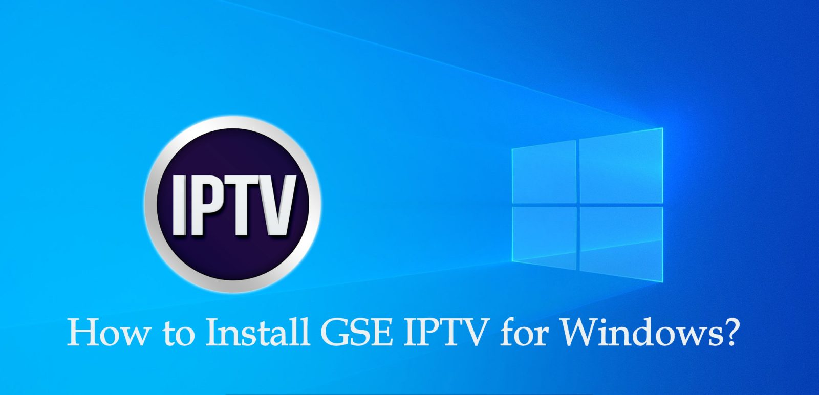 How to install GSE IPTV for Windows? - IPTV Player Guide
