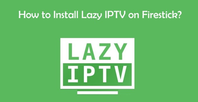 How to install Lazy IPTV on Firestick?