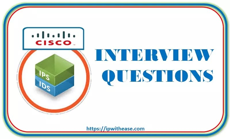 Cisco IPS & IDS Interview Questions | IP With Ease
