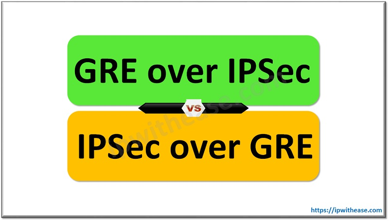 GRE over IPsec vs IPsec over GRE