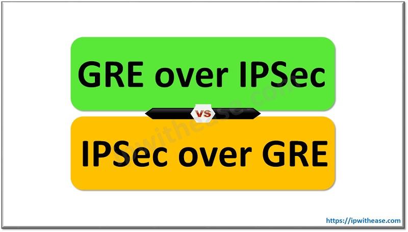GRE over IPsec vs IPsec over GRE
