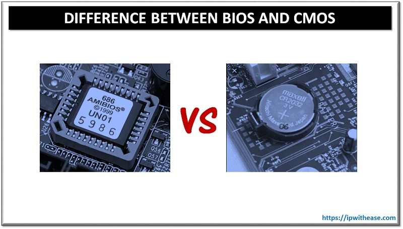 DIFFERENCE BETWEEN BIOS AND CMOS