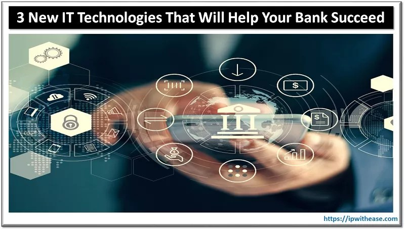 3 it technologies that will help your bank succeed