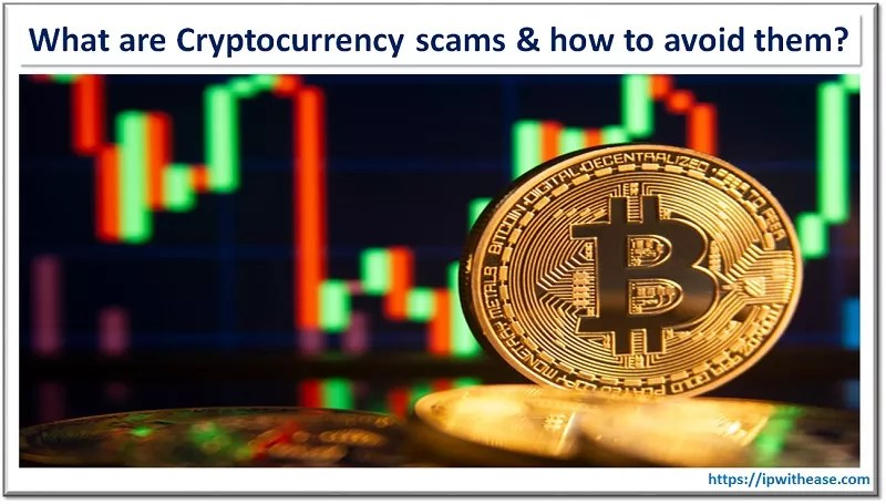 Cryptocurrency scams & how to avoid these crypto scams