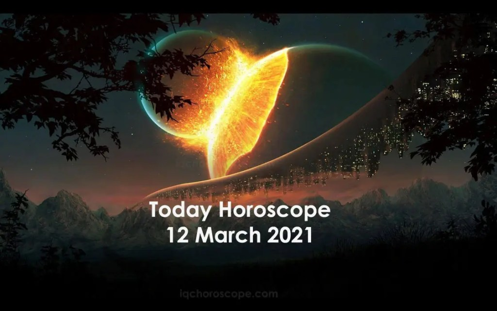 Today Horoscope 12 March 2021