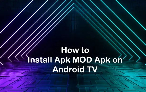How to Install Apk MOD Apk on Android TV