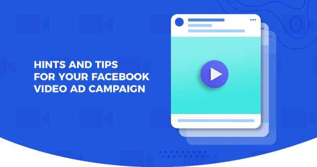Hints and tips for your facebook video campaign