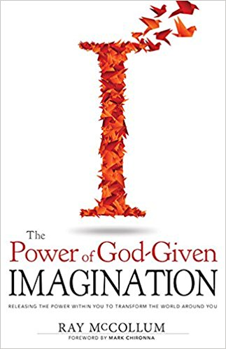 Power Of God-Given Imagination: Releasing the Power Within You to Transform the World Around You