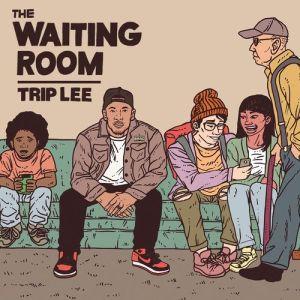 Waiting Room, Trip Lee
