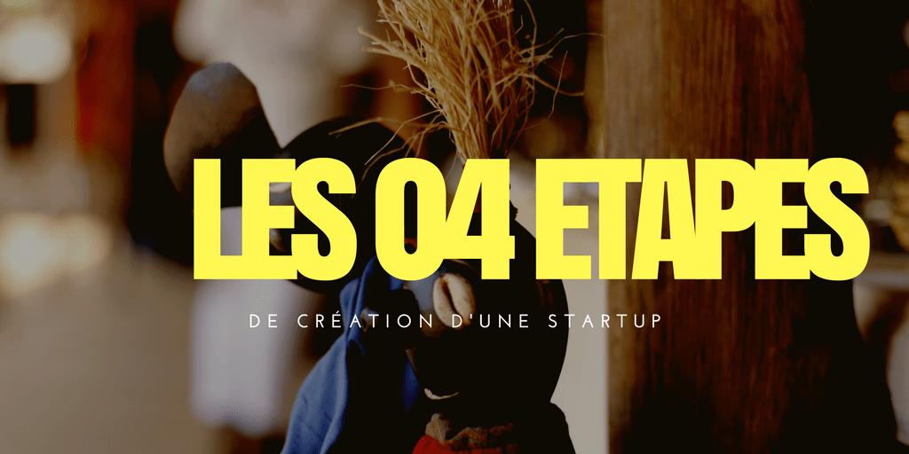 Les 04 étapes de la création d'une startup