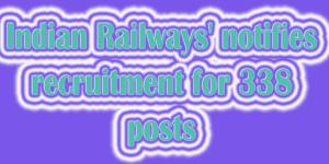 Indian Railways' notifies recruitment for 338 posts