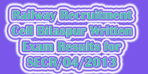 Railway Recruitment Cell Bilaspur Examination Results