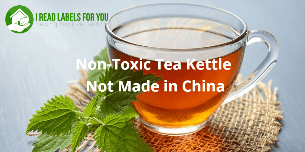Non-Toxic Tea Kettle Not Made in China. A picture of a glass tea cup with tea in it.