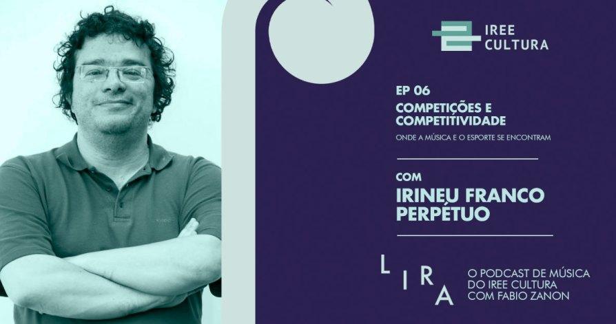 Podcast Lira: 6º episódio entrevista o jornalista Irineu Franco Perpétuo