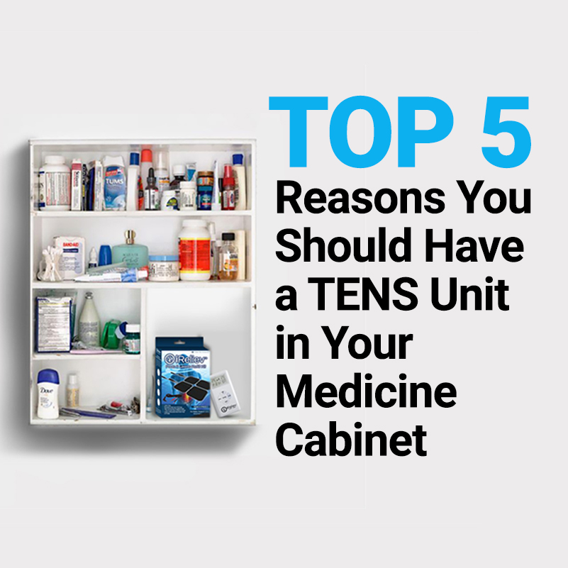 Top 5 reasons why you should have a TENS unit in your medicine cabinet