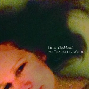 """Iris DeMent """"The Trackless Woods"""""""