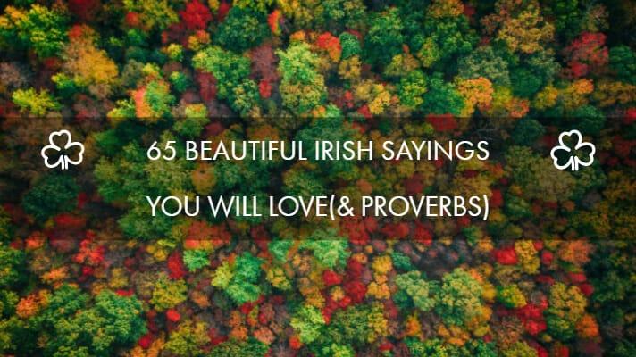 Top 65 Beautiful Irish Sayings You Will Love
