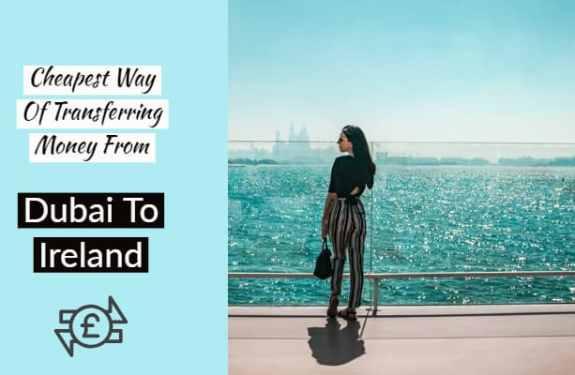 Cheapest way of transferring money from Dubai To Ireland