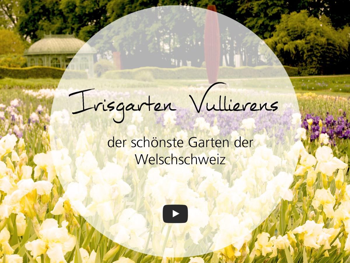 Irisgarten Vullierens, der schönste Garten der Welschschweiz