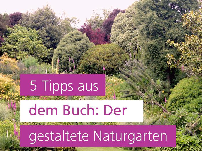 5 Tipps aus dem Buch: Der gestaltete Naturgarten