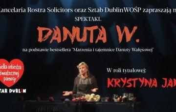 """KRYSTYNA JANDA W SPEKTAKLU """"DANUTA W."""" dla Wielkiej Orkiestry Świątecznej Pomocy w Dublinie"""