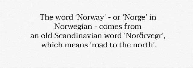 Did you know that? Norway means road to the north