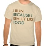 I Run Because I Really Like Food Shirts