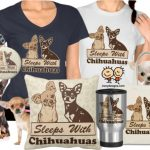 Sleeps With Chihuahuas Merchandise