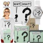 Wait, What? Funny Design Merchandise