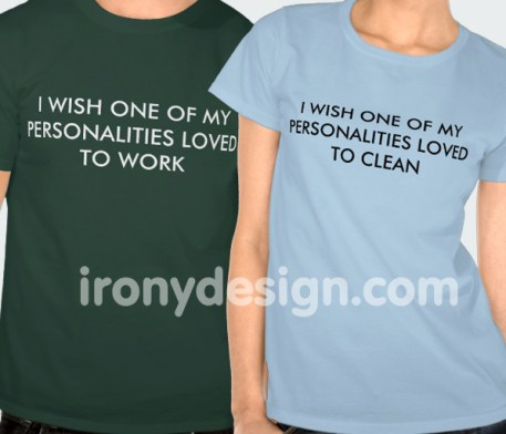 """I wish one of my personalities loved to work"" Shirts and ""I wish one of my personalities loved to clean"" Funny Saying Shirts!"