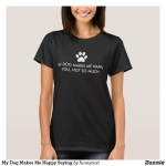 My Dog / Cat Makes Me Happy Funny Shirts