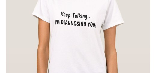 Keep Talking… I'm Diagnosing You Funny Saying Shirts