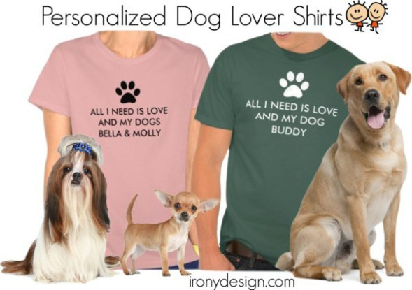 "All I Need is Love Dog Name Shirts. Replace ""Enter Dog Names"" with your dog's names. Some are ready to personalize if you have more than one dog so dog is spelled in plural. Fully customizable. Personalize it and have fun. Fun dog lover saying / quote. With a white and/or black paw print. All can be customized and personalized. All Shirts are available for Men, Women and Children."