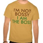 I'm Not Bossy Shirts