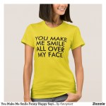You Make Me Smile Shirts