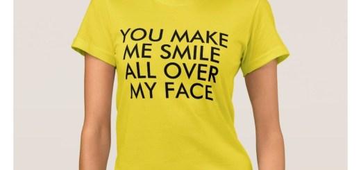 You Make Me Smile Shirts & T-shirts