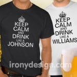 Keep Calm and Drink Like a (Last Name) Shirts