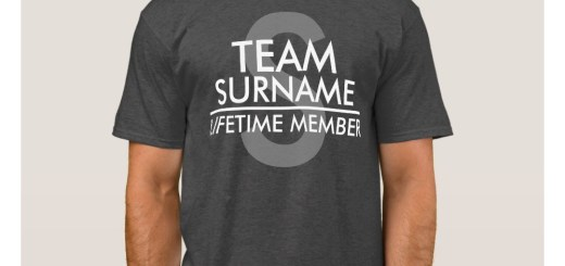 TEAM Last Name Lifetime Member Shirts and T-Shirts?