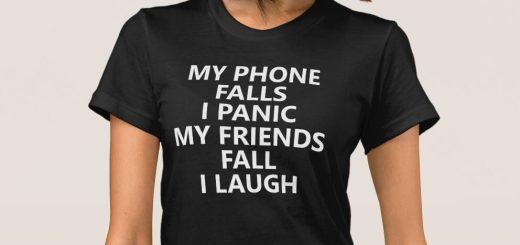 My Phone Falls I Panic My Friends Fall I Laugh T-Shirt
