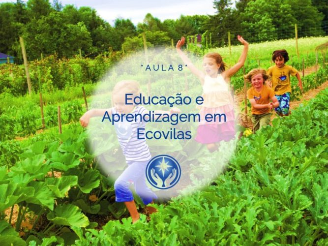 Aula 8. Educação e Aprendizagem em Ecovilas