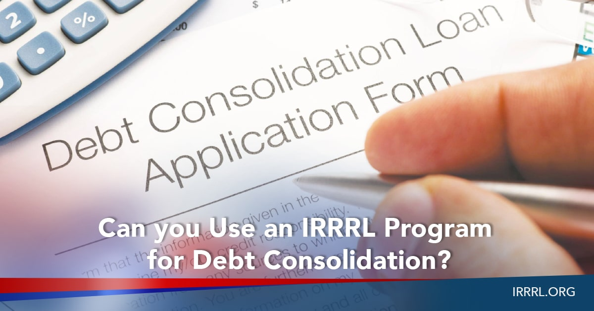 Can You Use An Irrrl Program For Debt Consolidation