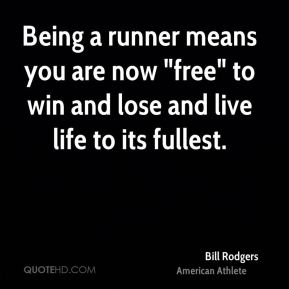 bill rodgers bill rodgers being a runner means you are now free to
