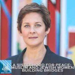 A Sisterhood for Peace: Muslim and Jewish Women Building Bridges