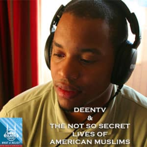 """""""What A Relief"""" Podcast 62: DeenTV & The Not So Secret Lives of American Muslims"""