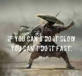 Image result for if you can't do it slow you can't do it fast