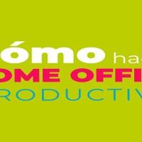 5 consejos para un home office más productivo